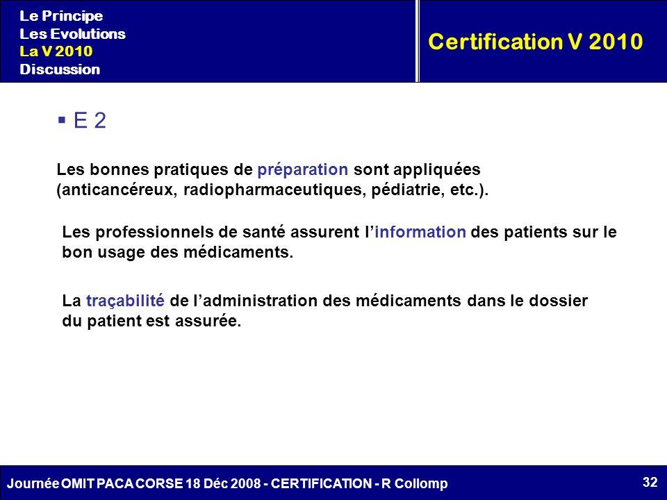 32 Journée OMIT PACA CORSE 18 Déc 2008 - CERTIFICATION - R Collomp Certification V 2010 Le Principe Les Evolutions La V 2010 Discussion E 2 Les bonnes