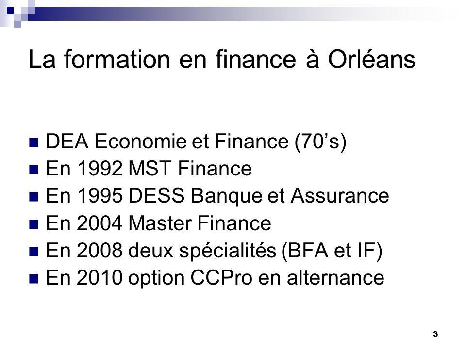 3 La formation en finance à Orléans DEA Economie et Finance (70s) En 1992 MST Finance En 1995 DESS Banque et Assurance En 2004 Master Finance En 2008
