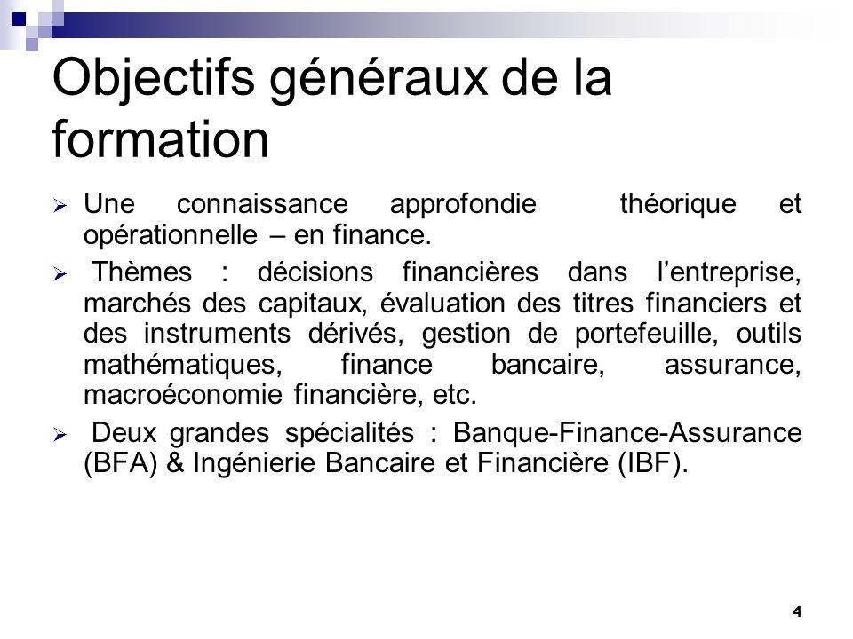 4 Objectifs généraux de la formation Une connaissance approfondie théorique et opérationnelle – en finance. Thèmes : décisions financières dans lentre