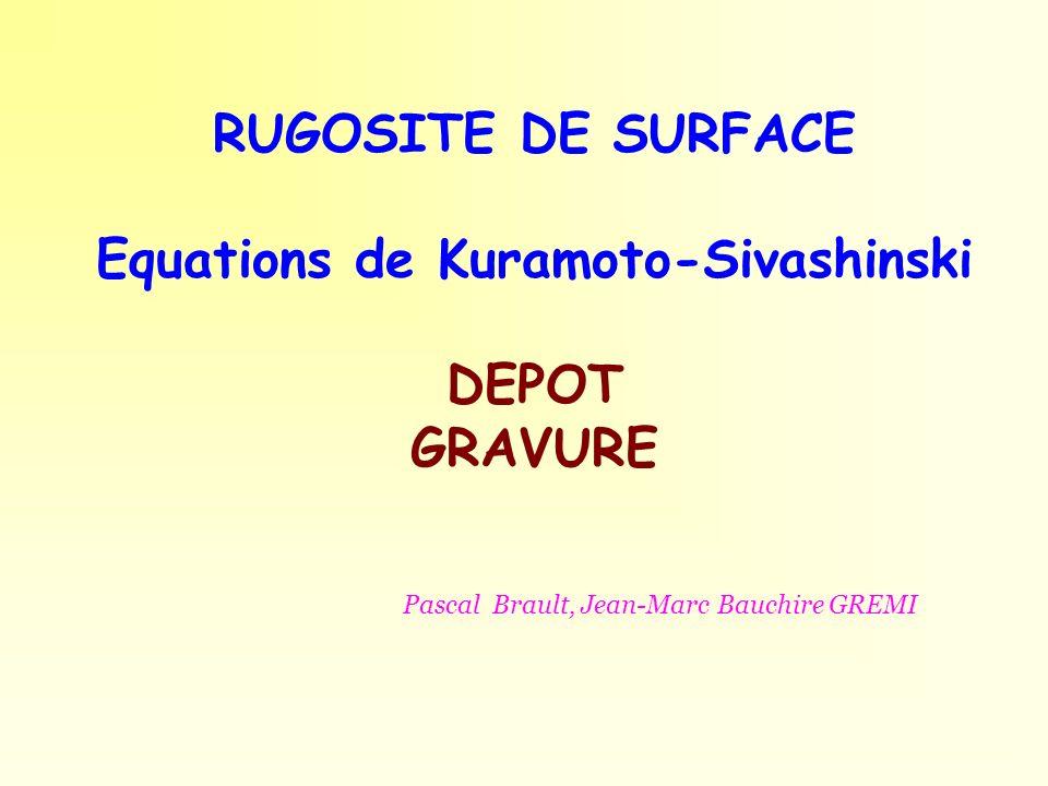 RUGOSITE DE SURFACE Equations de Kuramoto-Sivashinski DEPOT GRAVURE Pascal Brault, Jean-Marc Bauchire GREMI