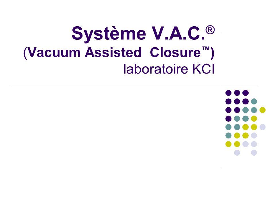 Système V.A.C. ® (Vacuum Assisted Closure ) laboratoire KCI