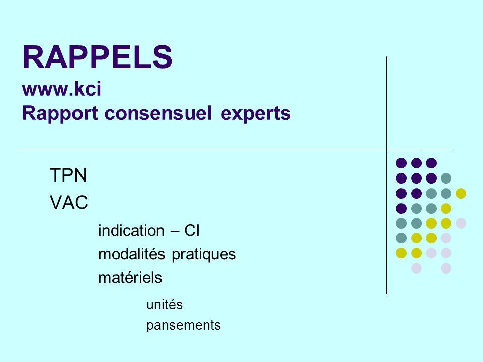 RAPPELS www.kci Rapport consensuel experts TPN VAC indication – CI modalités pratiques matériels unités pansements