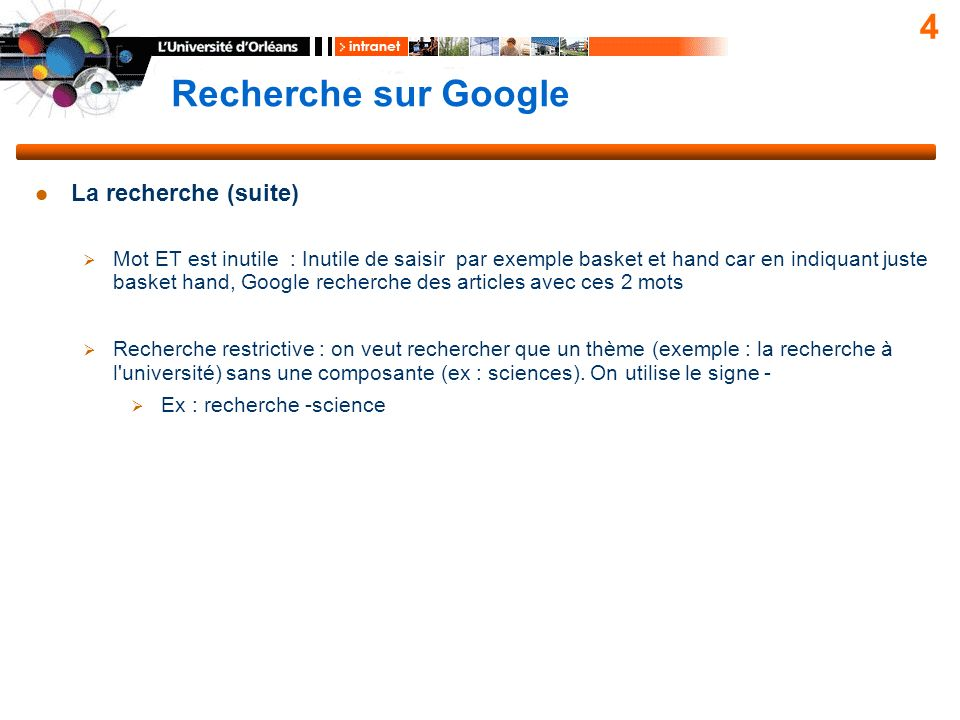 Recherche sur Google 4 La recherche (suite) Mot ET est inutile : Inutile de saisir par exemple basket et hand car en indiquant juste basket hand, Goog