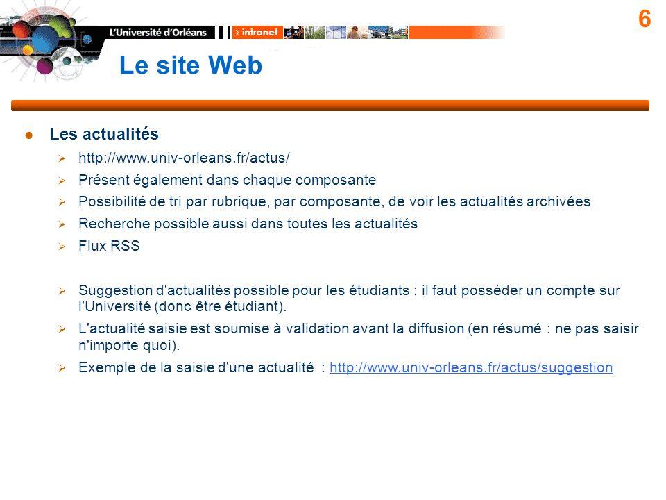 Le site Web 6 Les actualités http://www.univ-orleans.fr/actus/ Présent également dans chaque composante Possibilité de tri par rubrique, par composant