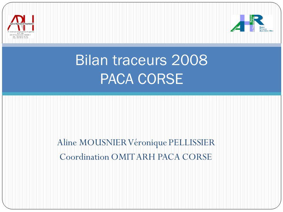 Aline MOUSNIER Véronique PELLISSIER Coordination OMIT ARH PACA CORSE Bilan traceurs 2008 PACA CORSE
