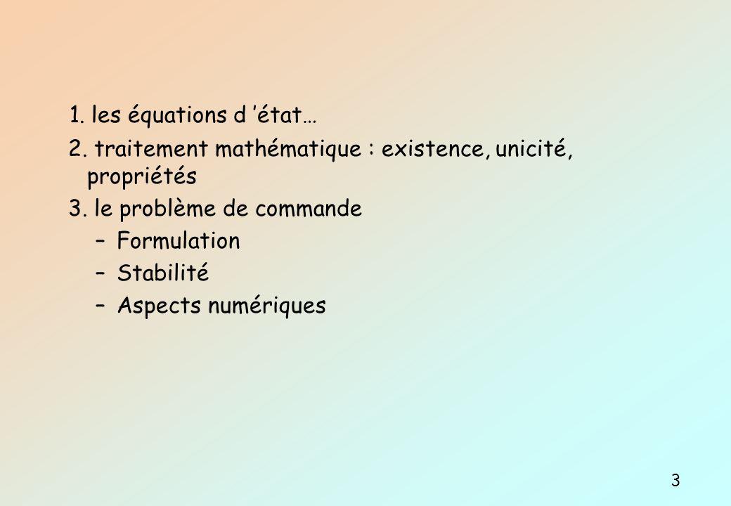 1. les équations d état… 2. traitement mathématique : existence, unicité, propriétés 3. le problème de commande –Formulation –Stabilité –Aspects numér
