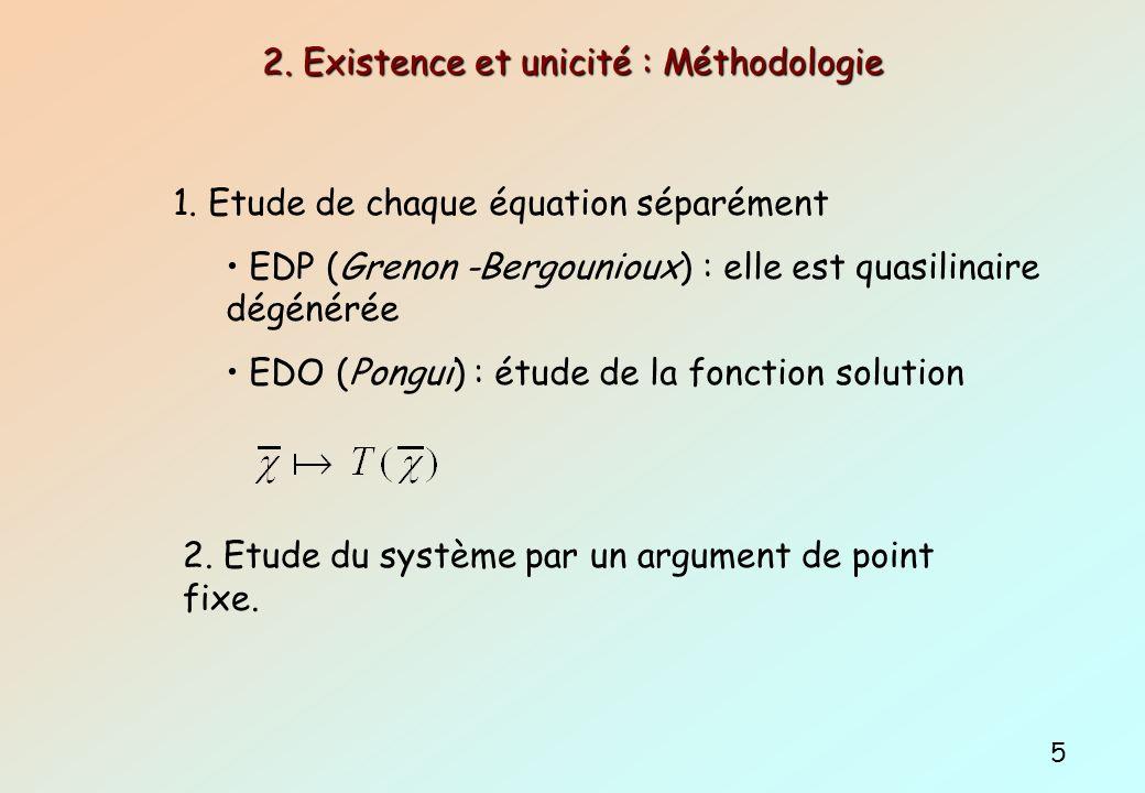 2. Existence et unicité : Méthodologie 5 1. Etude de chaque équation séparément EDP (Grenon -Bergounioux) : elle est quasilinaire dégénérée EDO (Pongu