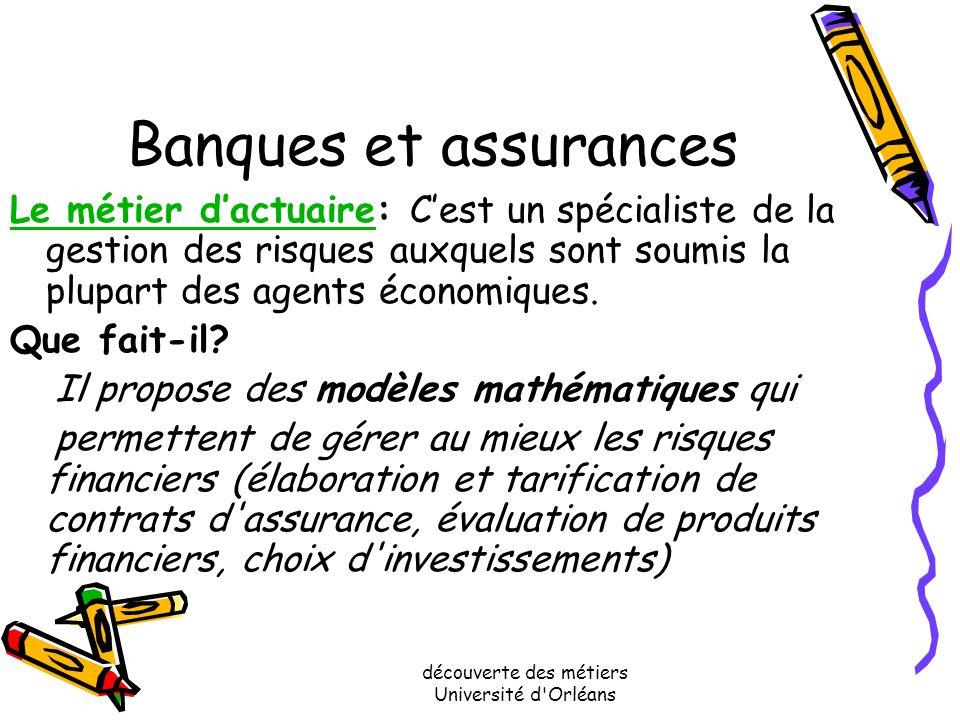 découverte des métiers Université d'Orléans Banques et assurances Cest un secteur très porteur. Les banques et les compagnies dassurances utilisent de