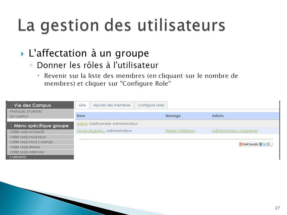 L'affectation à un groupe Donner les rôles à l'utilisateur Revenir sur la liste des membres (en cliquant sur le nombre de membres) et cliquer sur