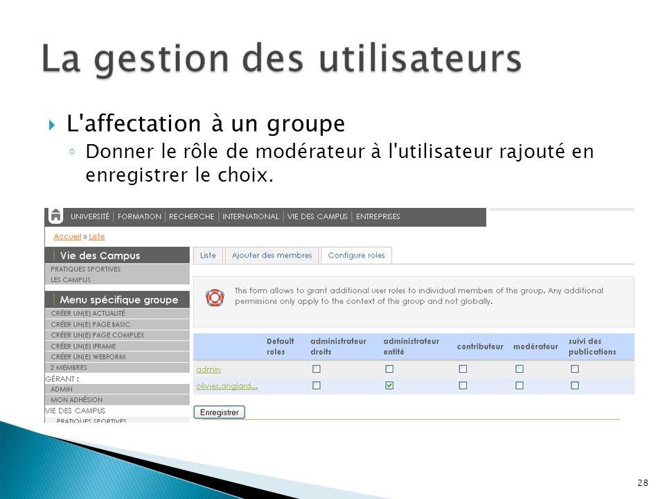 L'affectation à un groupe Donner le rôle de modérateur à l'utilisateur rajouté en enregistrer le choix. 28