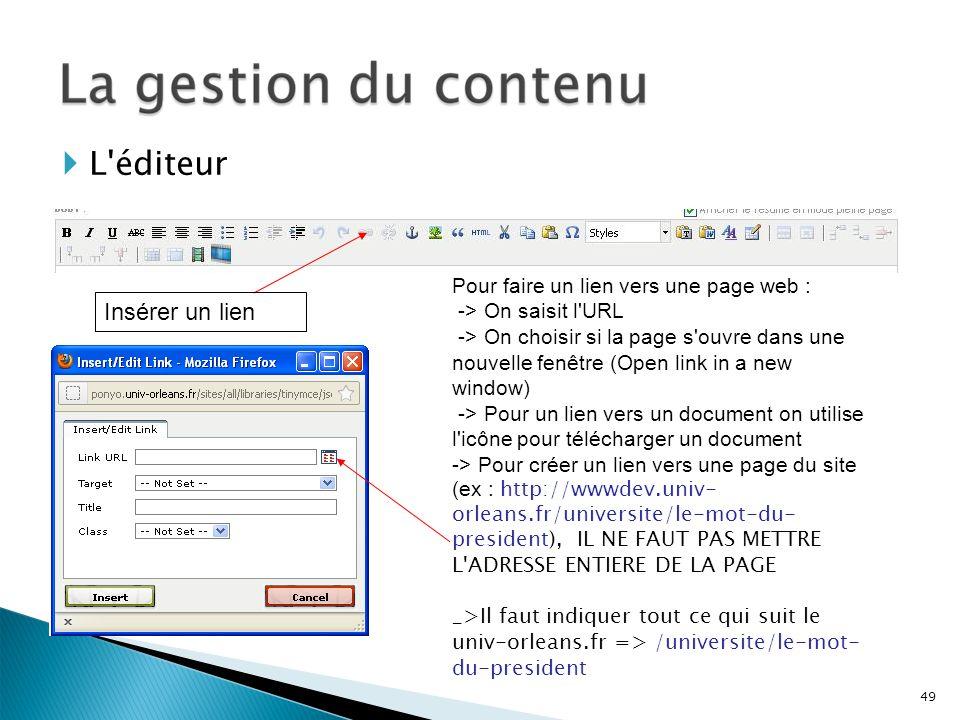 Insérer un lien L'éditeur Pour faire un lien vers une page web : -> On saisit l'URL -> On choisir si la page s'ouvre dans une nouvelle fenêtre (Open l