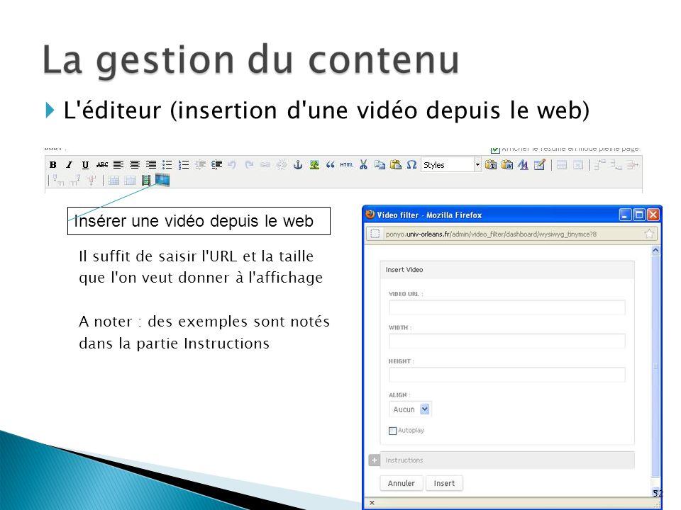Insérer une vidéo depuis le web L'éditeur (insertion d'une vidéo depuis le web) Il suffit de saisir l'URL et la taille que l'on veut donner à l'affich