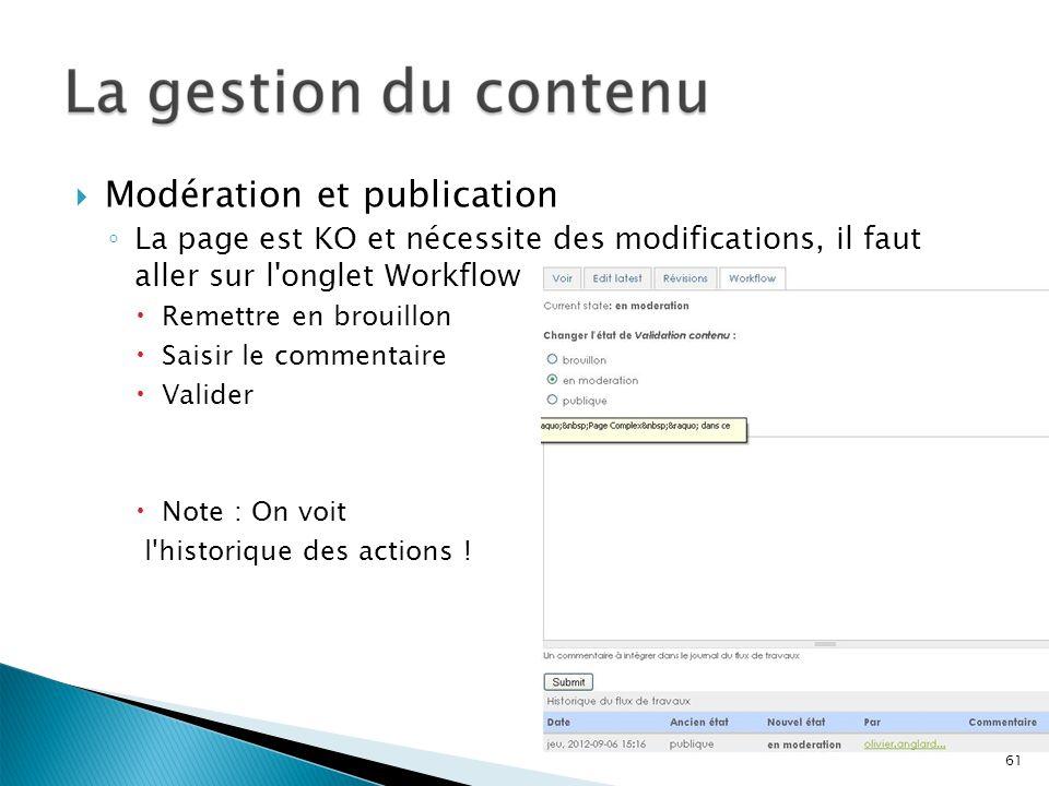 Modération et publication La page est KO et nécessite des modifications, il faut aller sur l'onglet Workflow Remettre en brouillon Saisir le commentai