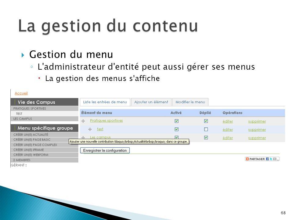 Gestion du menu L'administrateur d'entité peut aussi gérer ses menus La gestion des menus s'affiche 68