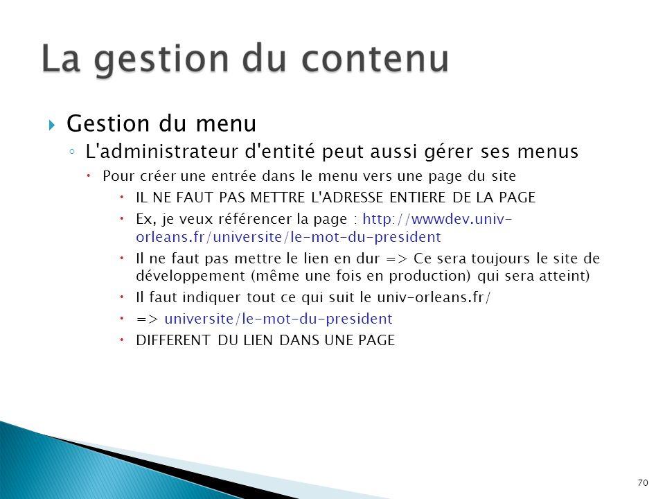 Gestion du menu L'administrateur d'entité peut aussi gérer ses menus Pour créer une entrée dans le menu vers une page du site IL NE FAUT PAS METTRE L'