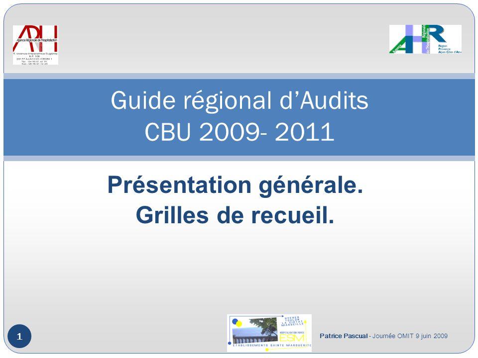 Présentation générale. Grilles de recueil. 1 Guide régional dAudits CBU 2009- 2011 Patrice Pascual - Journée OMIT 9 juin 2009