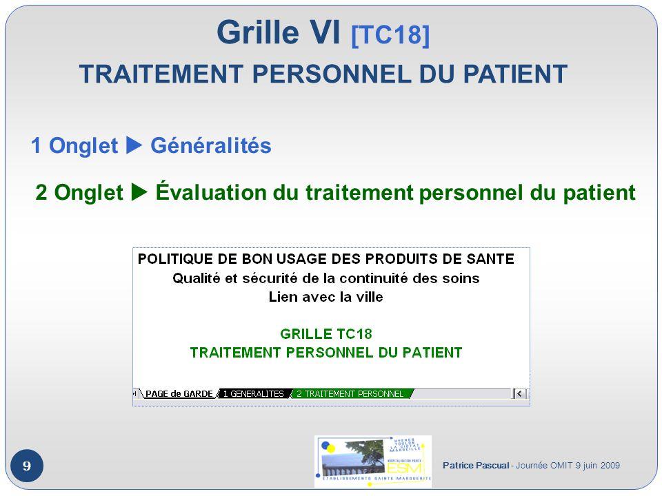 Grille VI [TC18] TRAITEMENT PERSONNEL DU PATIENT Patrice Pascual - Journée OMIT 9 juin 2009 9 1 Onglet Généralités 2 Onglet Évaluation du traitement p