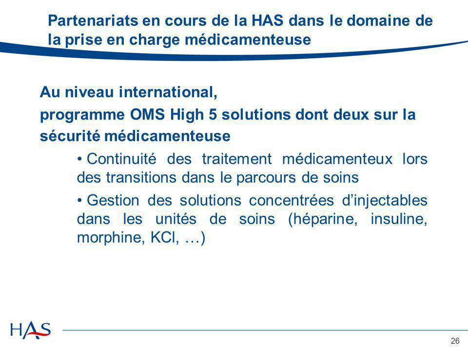 26 Partenariats en cours de la HAS dans le domaine de la prise en charge médicamenteuse Au niveau international, programme OMS High 5 solutions dont d