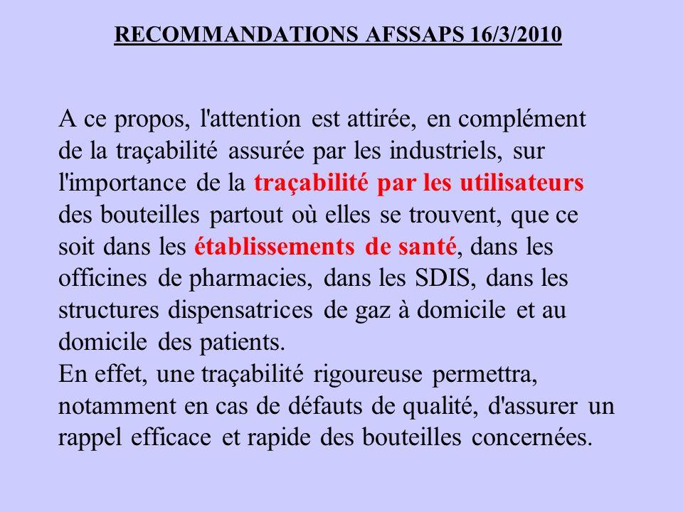 RECOMMANDATIONS AFSSAPS 16/3/2010 A ce propos, l'attention est attirée, en complément de la traçabilité assurée par les industriels, sur l'importance