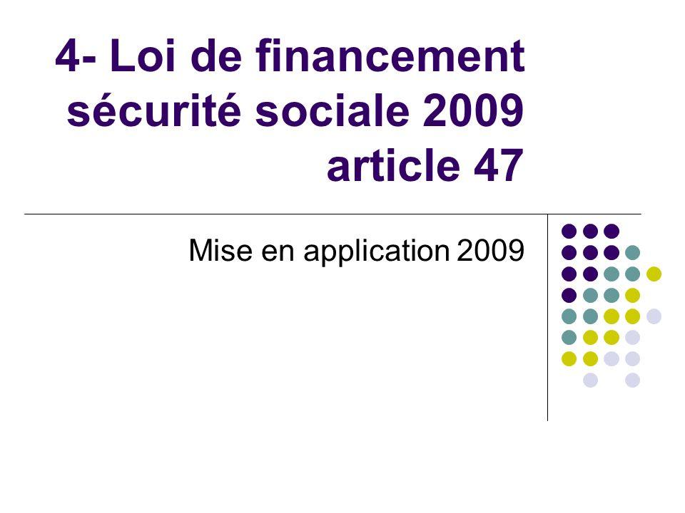 4- Loi de financement sécurité sociale 2009 article 47 Mise en application 2009
