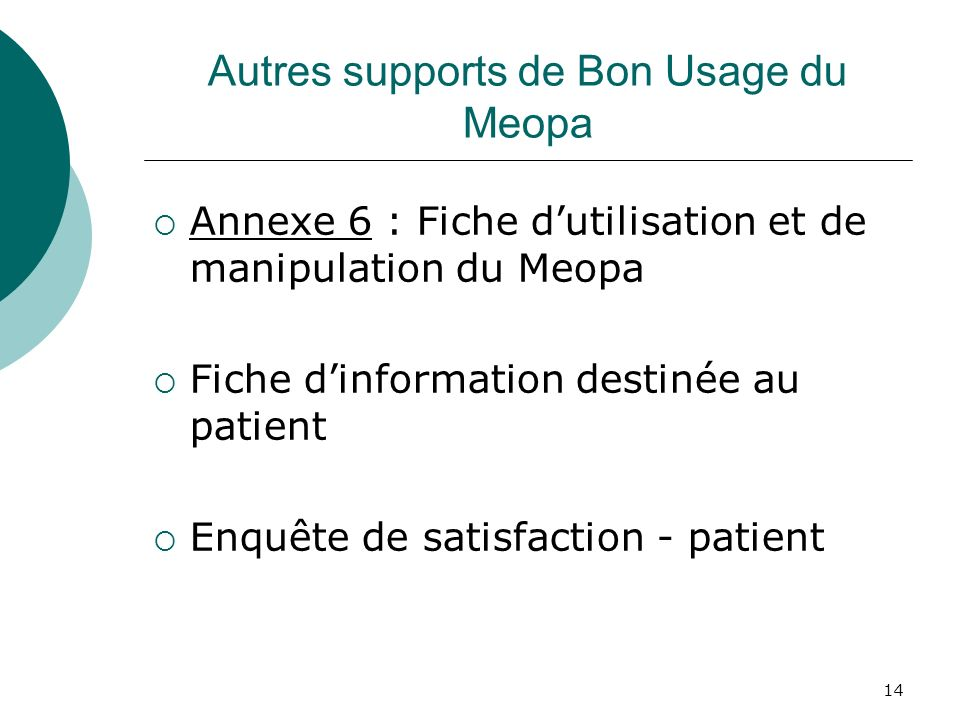14 Autres supports de Bon Usage du Meopa Annexe 6 : Fiche dutilisation et de manipulation du Meopa Fiche dinformation destinée au patient Enquête de s
