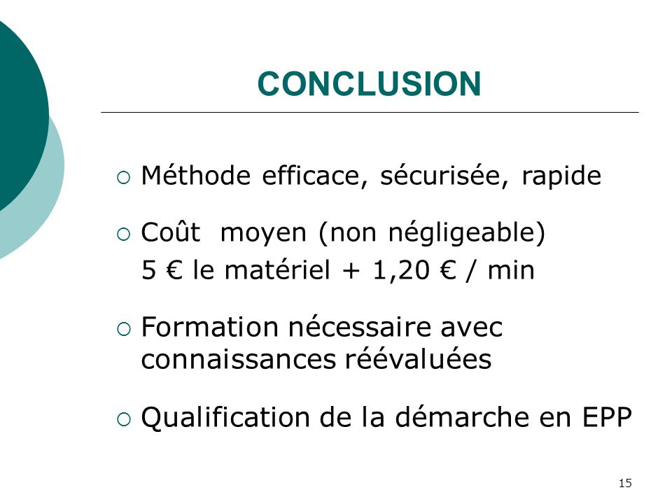 15 CONCLUSION Méthode efficace, sécurisée, rapide Coût moyen (non négligeable) 5 le matériel + 1,20 / min Formation nécessaire avec connaissances réév