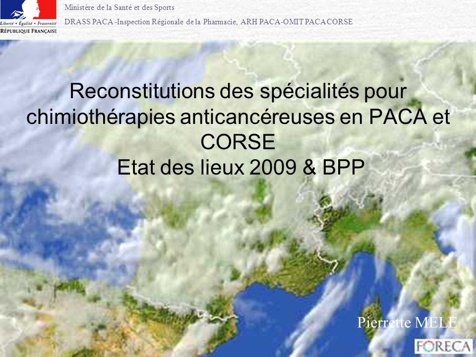 Ministère de la Santé et des Sports DRASS PACA -Inspection Régionale de la Pharmacie, ARH PACA-OMIT PACA CORSE 1 Reconstitutions des spécialités pour