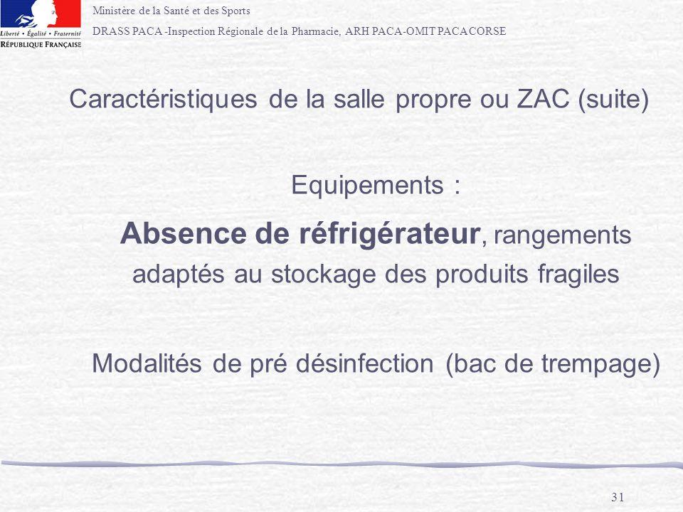 Ministère de la Santé et des Sports DRASS PACA -Inspection Régionale de la Pharmacie, ARH PACA-OMIT PACA CORSE 31 Caractéristiques de la salle propre