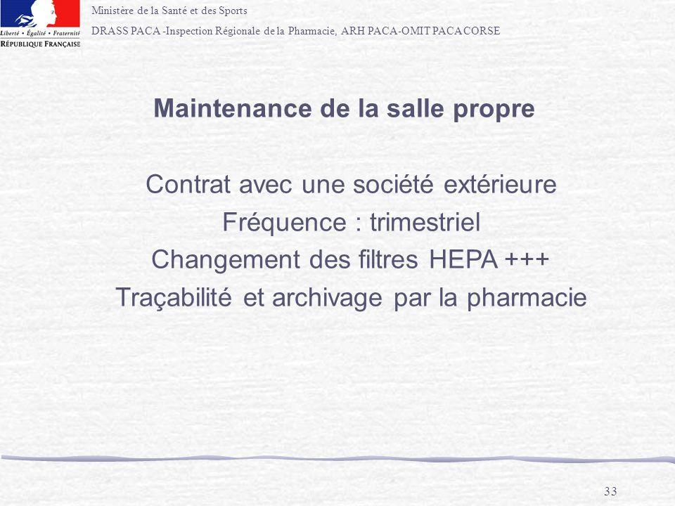 Ministère de la Santé et des Sports DRASS PACA -Inspection Régionale de la Pharmacie, ARH PACA-OMIT PACA CORSE 33 Maintenance de la salle propre Contr
