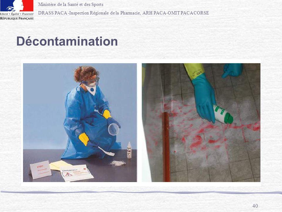 Ministère de la Santé et des Sports DRASS PACA -Inspection Régionale de la Pharmacie, ARH PACA-OMIT PACA CORSE 40 Décontamination