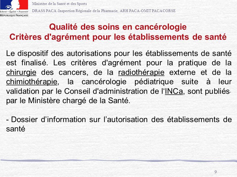 Ministère de la Santé et des Sports DRASS PACA -Inspection Régionale de la Pharmacie, ARH PACA-OMIT PACA CORSE 9 Qualité des soins en cancérologie Cri