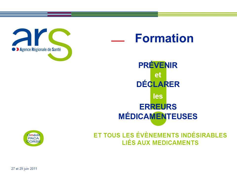 27 et 29 juin 2011 Formation et les PRÉVENIR DÉCLARER ERREURS MÉDICAMENTEUSES ET TOUS LES ÉVÈNEMENTS INDÉSIRABLES LIÉS AUX MEDICAMENTS