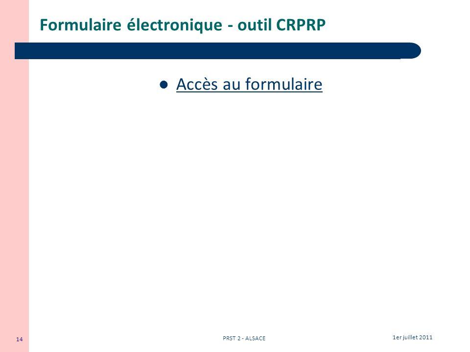 14 1er juillet 2011 PRST 2 - ALSACE Formulaire électronique - outil CRPRP Accès au formulaire