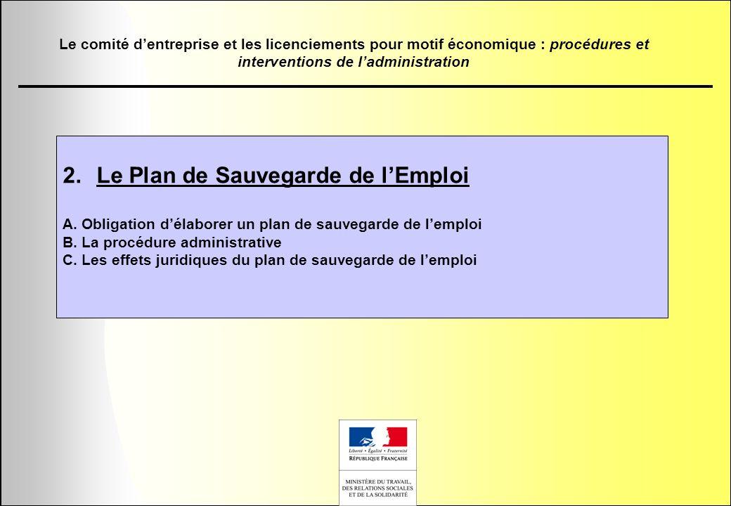 2.Le Plan de Sauvegarde de lEmploi A. Obligation délaborer un plan de sauvegarde de lemploi B. La procédure administrative C. Les effets juridiques du