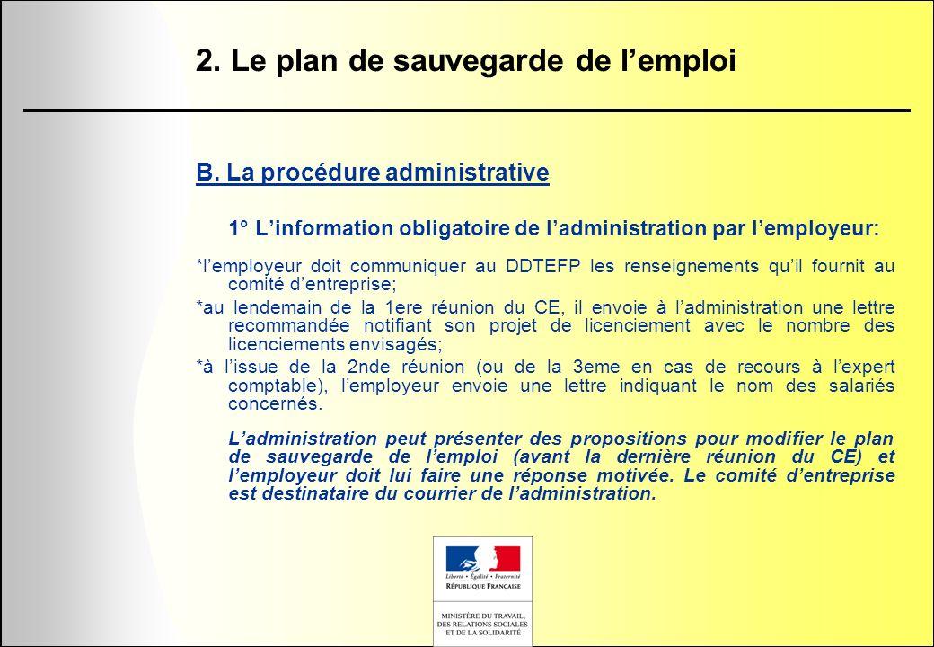 2. Le plan de sauvegarde de lemploi B. La procédure administrative 1° Linformation obligatoire de ladministration par lemployeur: *lemployeur doit com