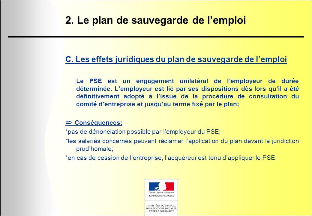 2. Le plan de sauvegarde de lemploi C. Les effets juridiques du plan de sauvegarde de lemploi Le PSE est un engagement unilatéral de lemployeur de dur