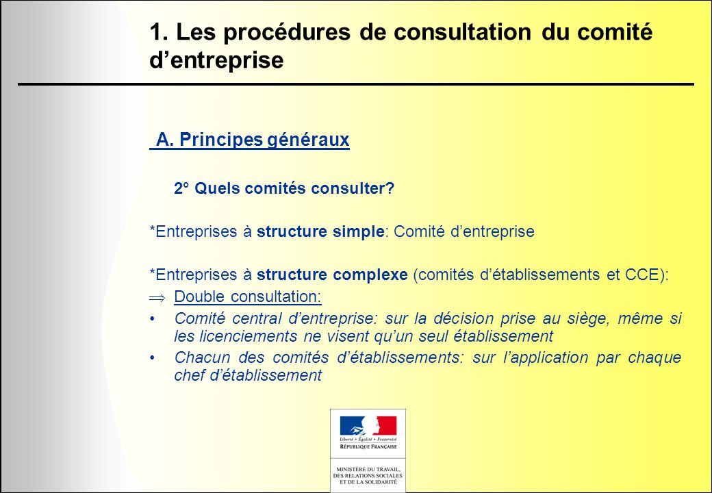 1. Les procédures de consultation du comité dentreprise A. Principes généraux 2° Quels comités consulter? *Entreprises à structure simple: Comité dent