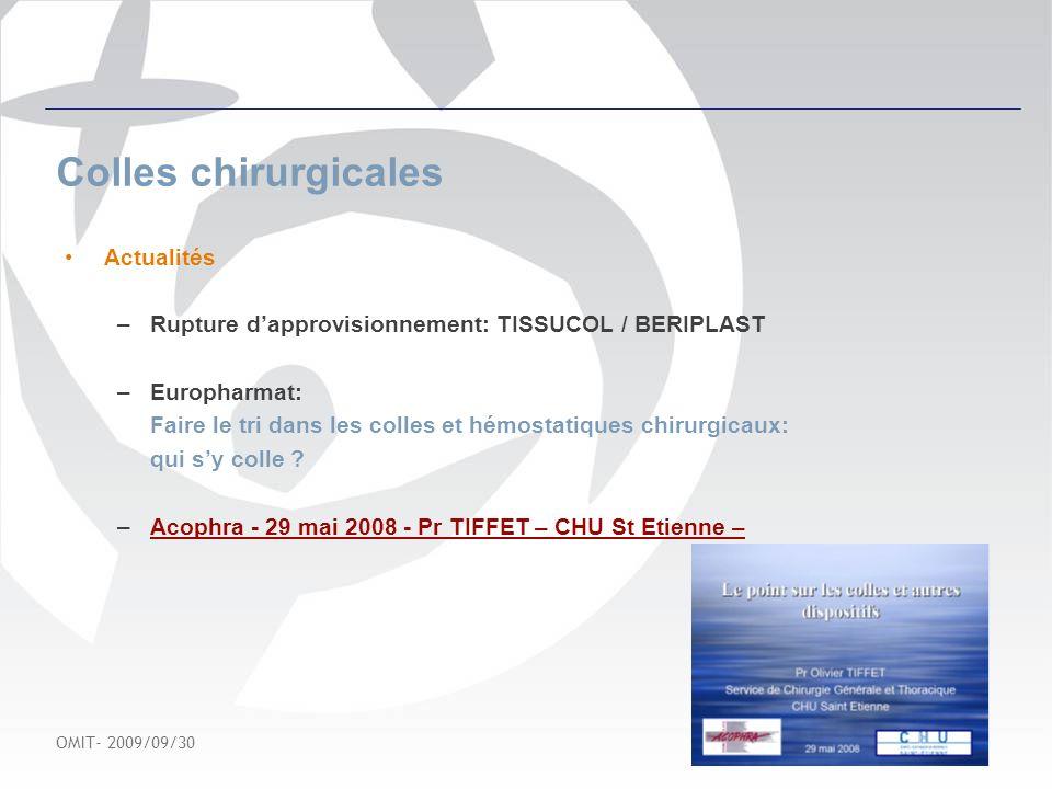 OMIT- 2009/09/30 4 Colles chirurgicales Choix Colle avec dérivés sanguins : –TISSUCOL : indiqué dans lhémostase locale.