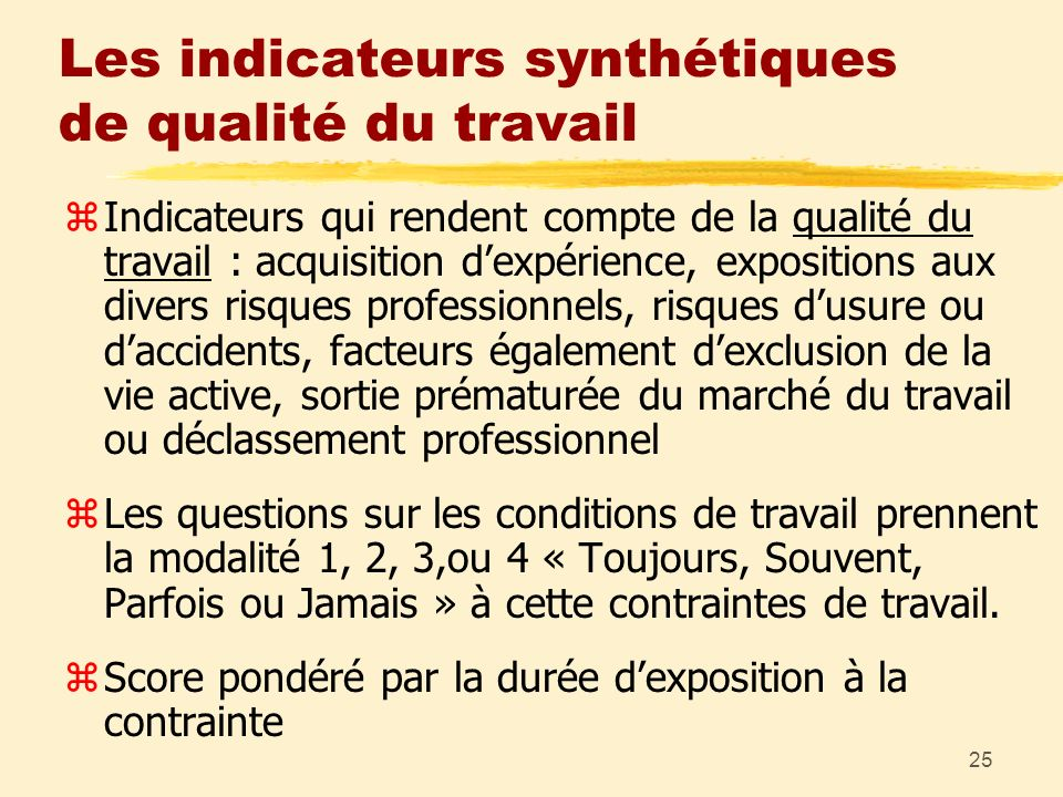 25 Les indicateurs synthétiques de qualité du travail zIndicateurs qui rendent compte de la qualité du travail : acquisition dexpérience, expositions