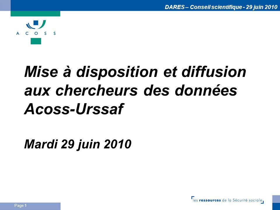 DARES – Conseil scientifique - 29 juin 2010 Page 1 Mise à disposition et diffusion aux chercheurs des données Acoss-Urssaf Mardi 29 juin 2010