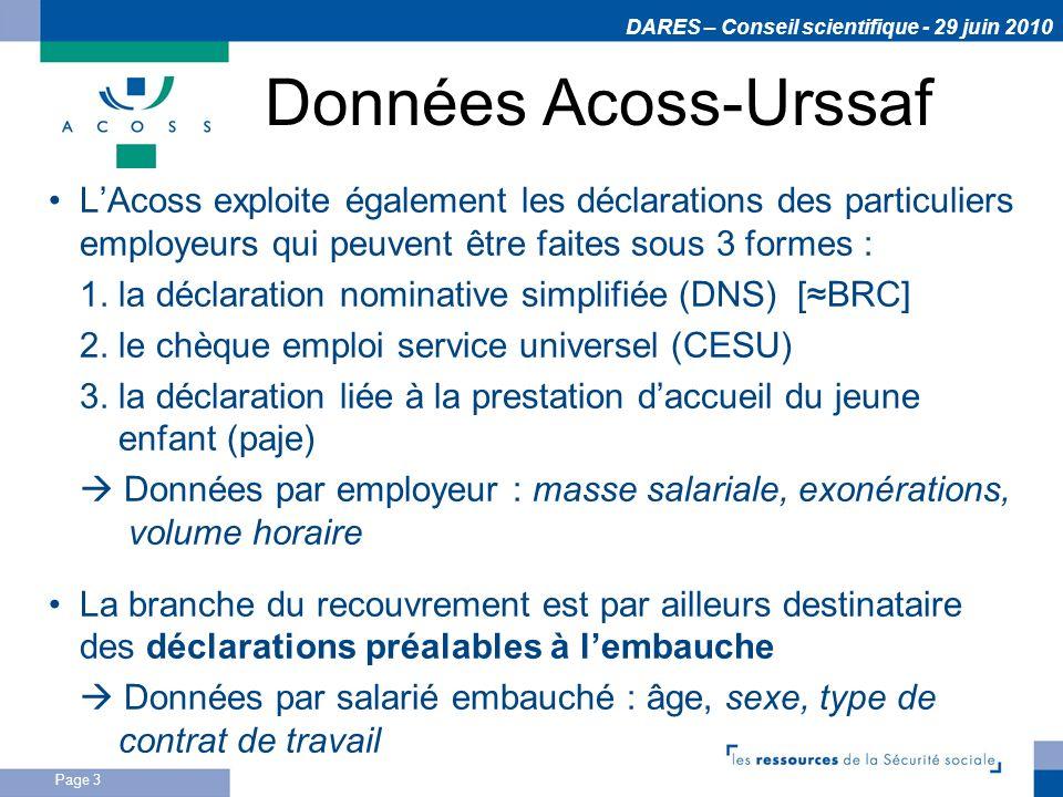 DARES – Conseil scientifique - 29 juin 2010 Page 4 Données Acoss-Urssaf Les données brutes sont issues du système de gestion des Urssaf, du centre CESU et du centre Paje Elles sont centralisées par la Direction des statistiques (DISEP) de lACOSS.