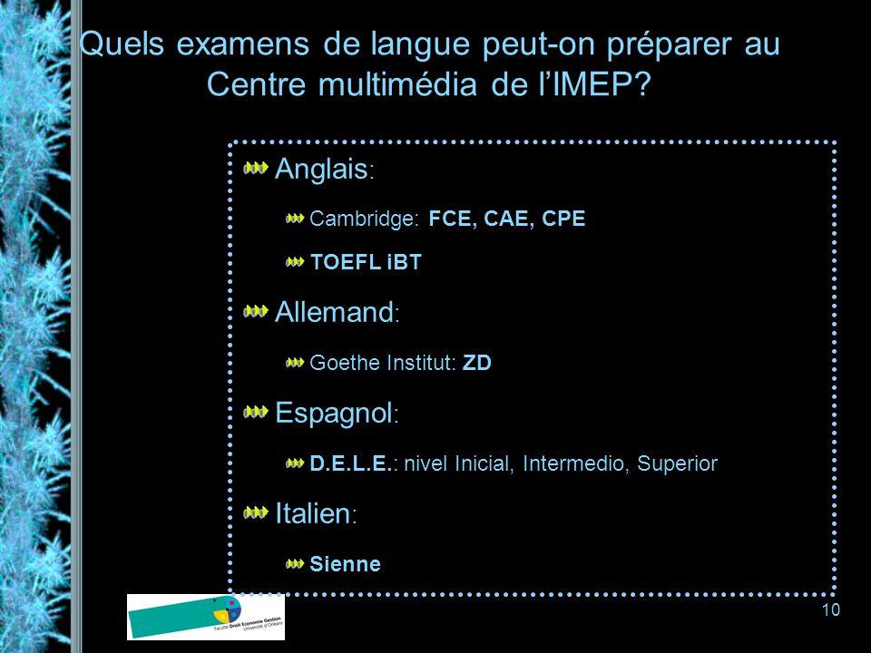 10 Quels examens de langue peut-on préparer au Centre multimédia de lIMEP? Anglais : Cambridge: FCE, CAE, CPE TOEFL iBT Allemand : Goethe Institut: ZD