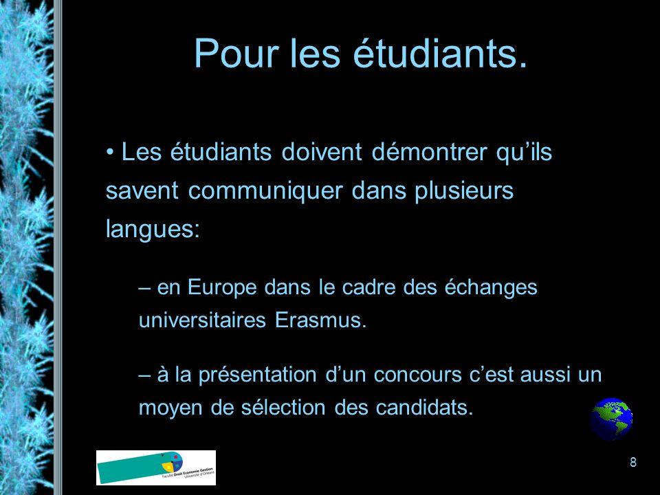 8 Pour les étudiants. Les étudiants doivent démontrer quils savent communiquer dans plusieurs langues: – en Europe dans le cadre des échanges universi
