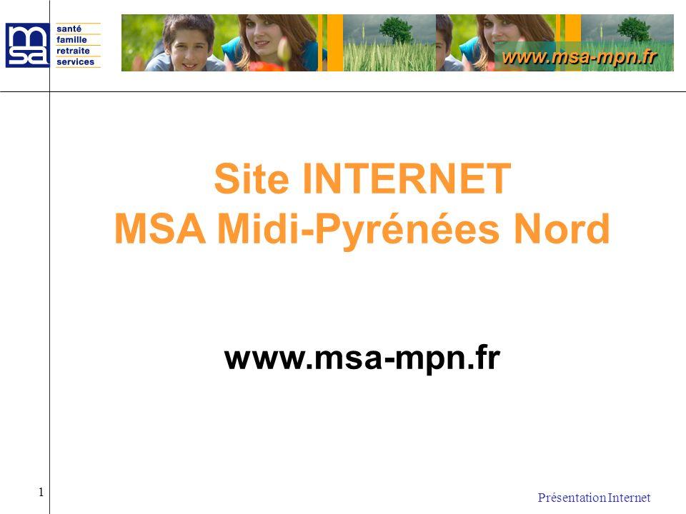 www.msa-mpn.fr Présentation Internet 1 Site INTERNET MSA Midi-Pyrénées Nord www.msa-mpn.fr
