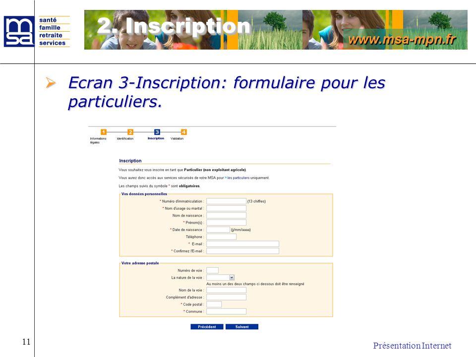 www.msa-mpn.fr Présentation Internet 11 Ecran 3-Inscription: formulaire pour les particuliers. Ecran 3-Inscription: formulaire pour les particuliers.