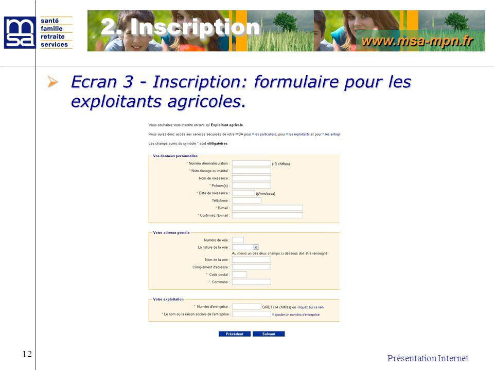www.msa-mpn.fr Présentation Internet 12 Ecran 3 - Inscription: formulaire pour les exploitants agricoles. Ecran 3 - Inscription: formulaire pour les e