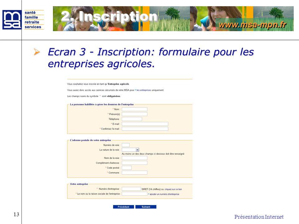 www.msa-mpn.fr Présentation Internet 13 2. Inscription Ecran 3 - Inscription: formulaire pour les entreprises agricoles. Ecran 3 - Inscription: formul