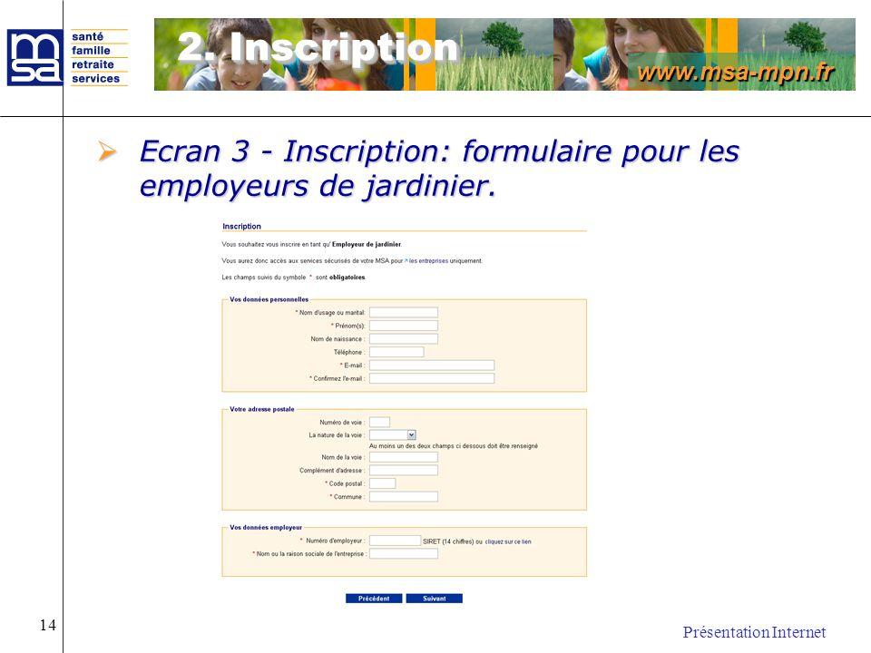 www.msa-mpn.fr Présentation Internet 14 2. Inscription Ecran 3 - Inscription: formulaire pour les employeurs de jardinier. Ecran 3 - Inscription: form