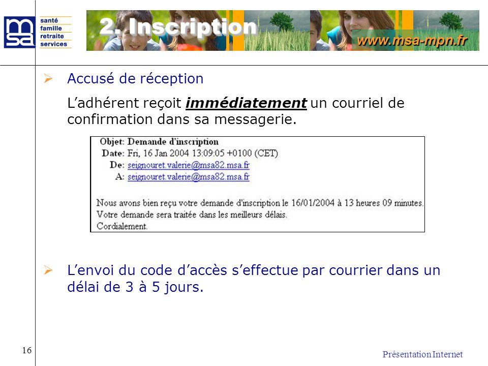 www.msa-mpn.fr Présentation Internet 16 Accusé de réception Ladhérent reçoit immédiatement un courriel de confirmation dans sa messagerie. Lenvoi du c