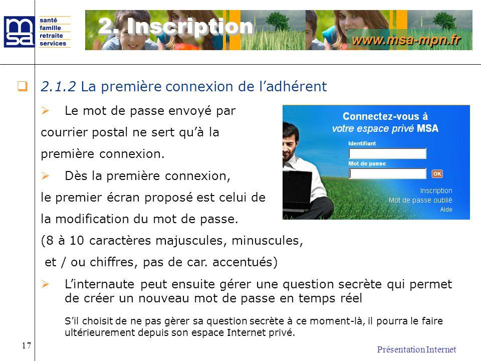 www.msa-mpn.fr Présentation Internet 17 2.1.2 La première connexion de ladhérent Le mot de passe envoyé par courrier postal ne sert quà la première co